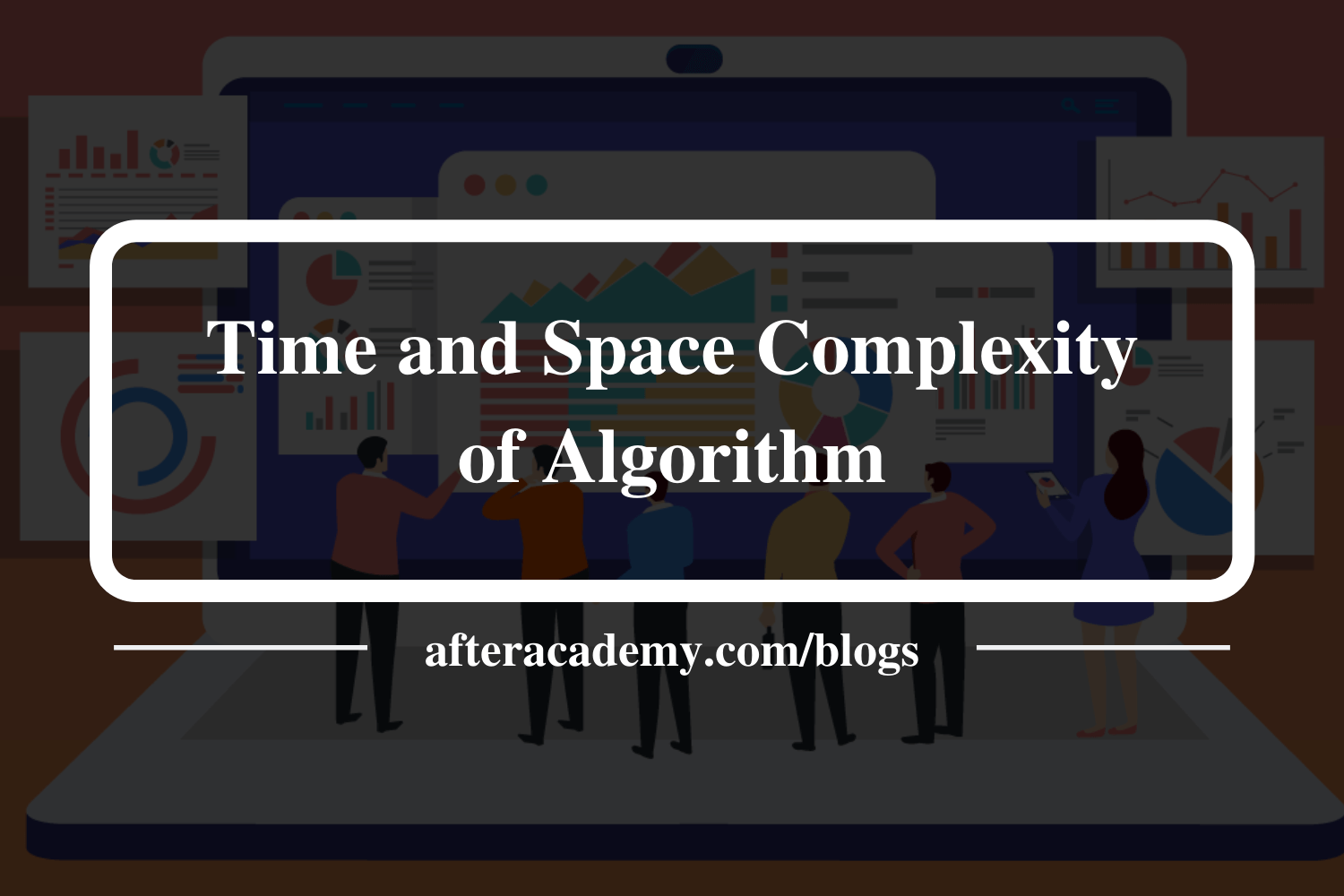 Time and Space Complexity Analysis of Algorithm